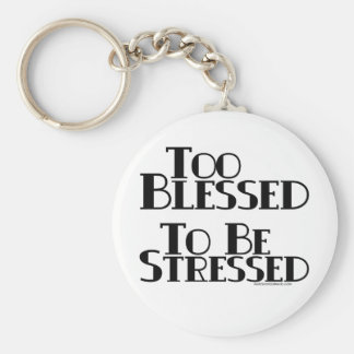 Too Blessed to be Stressed Keychain