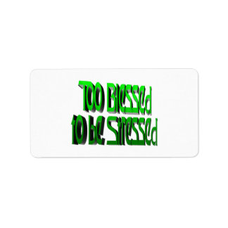 Too Blessed to be Stressed Address Label