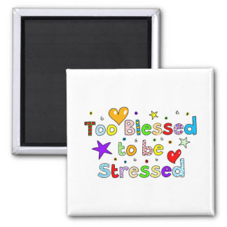 Too Blessed to be Stressed 2 Inch Square Magnet