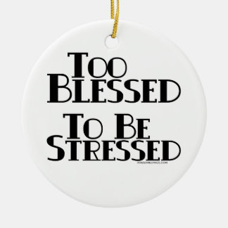 Too Blessed to be Stressed Ornaments
