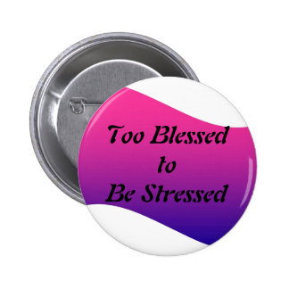 Too Blessed to be Stressed Pinback Button