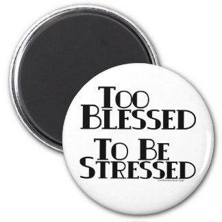 Too Blessed to be Stressed Refrigerator Magnet