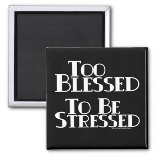Too Blessed to be Stressed Refrigerator Magnets
