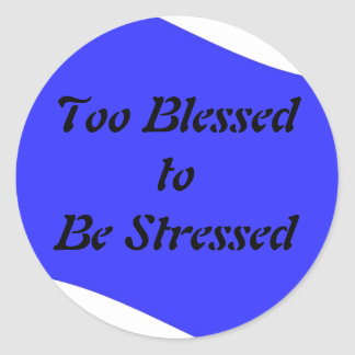 Too Blessed to be Stressed Round Sticker