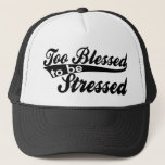 "Too Blessed To Be Stressed Trucker Hat Design.<br><div class=""desc"">Too Blessed To Be Stressed Trucker Hat Design. Compliment Our design with a Large selection of T-Shirts,  Hoodies,  Trucker Hats,  Mugs,  Stickers,  Phone Cases,  Postcards,  Invitations,  Buttons and More!</div>"