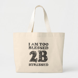 Too Blessed to be Stressed - weathered design Bag