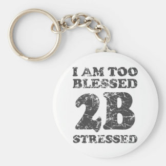 Too Blessed to be Stressed - weathered design Basic Round Button Keychain