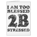 Too Blessed to be Stressed - weathered design Cards