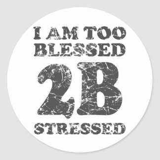 Too Blessed to be Stressed - weathered design Classic Round Sticker