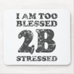 Too Blessed to be Stressed - weathered design Mouse Pad