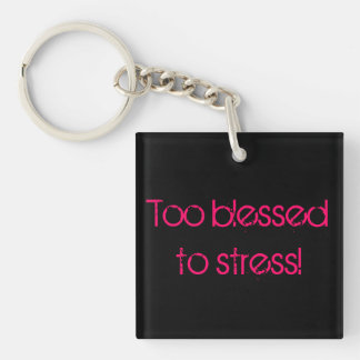 Too blessed to stress key chain! keychain