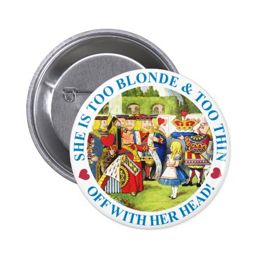 TOO BLONDE & TOO THIN - OFF WITH HER HEAD! PINBACK BUTTON