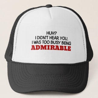 Too Busy Being Admirable Trucker Hat