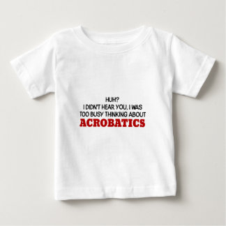 Too Busy Thinking About Acrobatics Baby T-Shirt