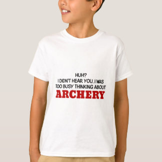 Too Busy Thinking About Archery T-Shirt