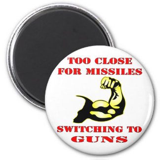 Too Close For Missiles Switching To Guns 2 Inch Round Magnet