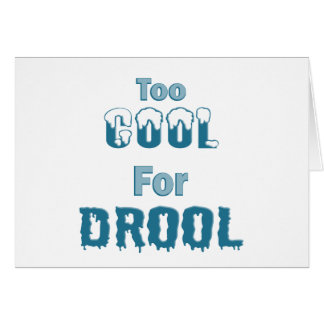 Too Cool For Drool Cards