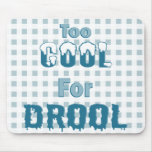 Too Cool For Drool Mouse Pad