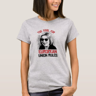 Too Cool for European Union Rules - T-Shirt
