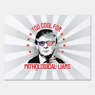 Too Cool for Pathological Liars - Trump Party Yard Sign