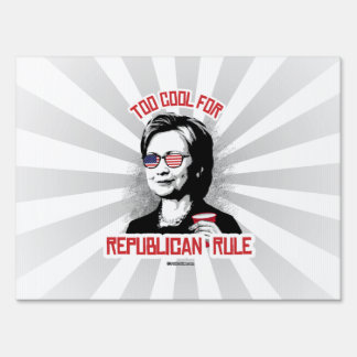 Too Cool for Republican Rule Yard Signs