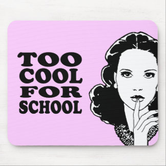 TOO COOL FOR SCHOOL MOUSE PAD
