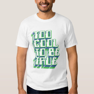 Too Cool To Be True T Shirt