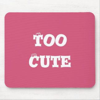 """Too Cute"" Pink Mouse Pad"