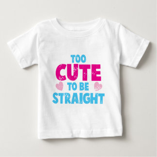 Too cute to be STRAIGHT! distressed cute version Baby T-Shirt