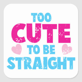 Too cute to be STRAIGHT! distressed cute version Square Sticker