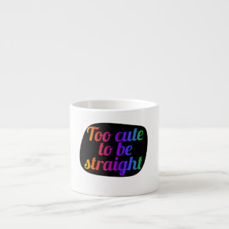 TOO cute to be straight Espresso Cup