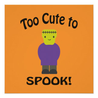Too Cute To Spook - Frankenstein Poster