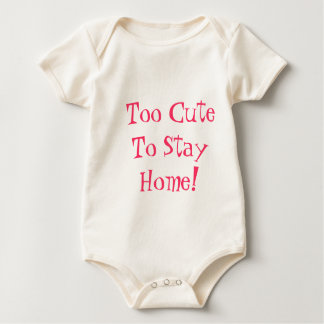 Too Cute To Stay Home! Baby Bodysuit