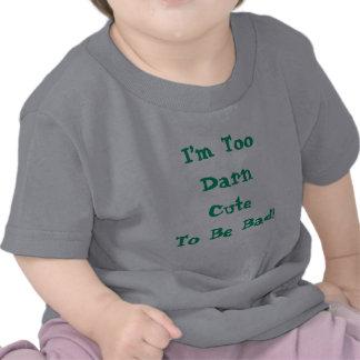 Too Darn Cute To Be Bad baby shirt