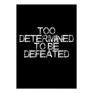 Too Determined To Be Defeated Wall Poster