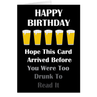 Too Drunk To Read It Birthday Card