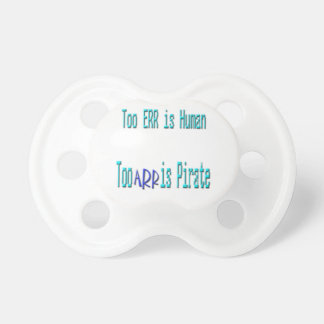 Too err is Human Too ARR is Pirate Baby Pacifiers