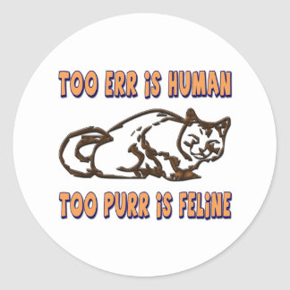 TOO ERR IS HUMAN, TOO PURR IS FELINE CLASSIC ROUND STICKER