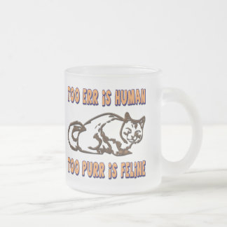 TOO ERR IS HUMAN, TOO PURR IS FELINE 10 OZ FROSTED GLASS COFFEE MUG