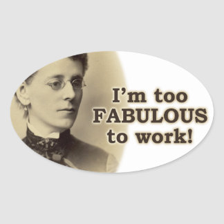 Too Fabulous to Work Oval Sticker