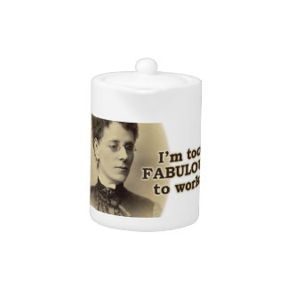 Too Fabulous to Work Teapot