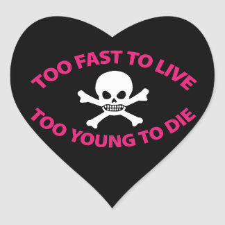 Too fast to live Too Young to die Black ED. Heart Sticker