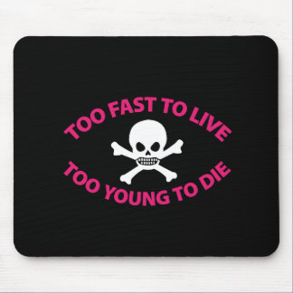 Too fast to live Too Young to die Black ED. Mouse Pad