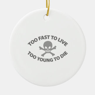 Too fast to live Too Young to die Ceramic Ornament