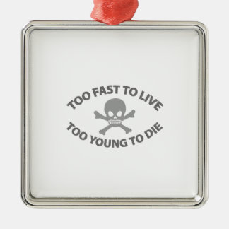 Too fast to live Too Young to die Metal Ornament