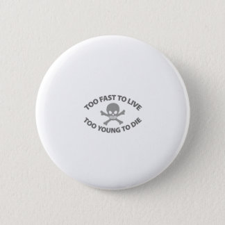 Too fast to live Too Young to die Pinback Button