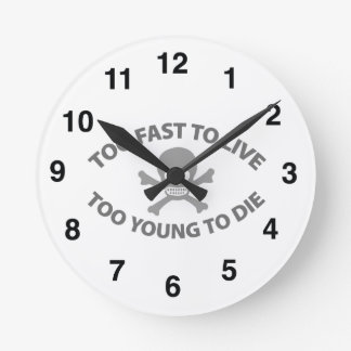 Too fast to live Too Young to die Round Clock