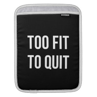 Too Fit Fitness Funny Quotes Black White Sleeve For iPads