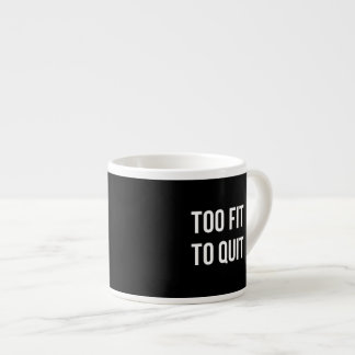 Too Fit Gym Funny Quotes Black White Espresso Cup