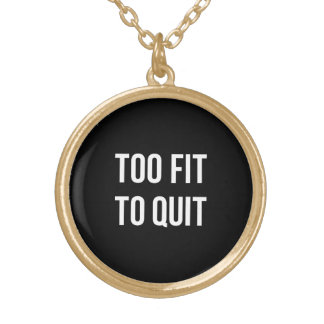 Too Fit Gym Funny Quotes Black White Gold Plated Necklace
